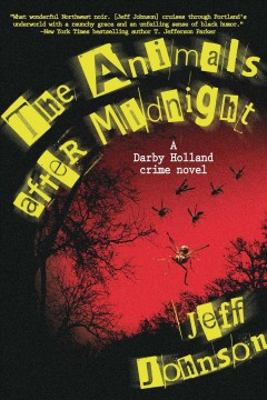 The animals after midnight : a Darby Holland crime novel