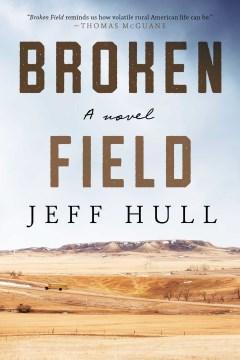 Broken field : a novel / by Jeff Hull.