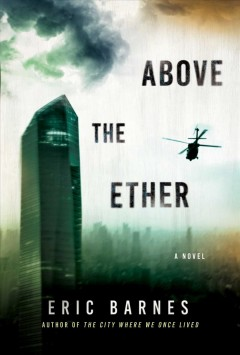 Above the ether : a novel / Eric Barnes.
