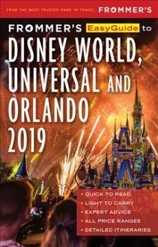 Frommer's easyguide to Disney World, Universal & Orlando 2019 / by Jason Cochran.