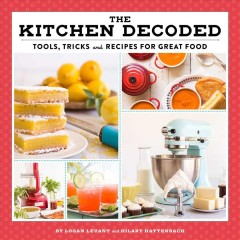 The kitchen decoded : tools, tricks, and recipes for great food
