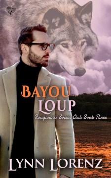 Bayou Loup : Rougaroux Social Club Series, Book 3 Lynn Lorenz.