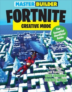 Master Builder Fortnite - Creative Mode : The Essential Unofficial Guide