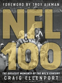 The NFL 100 : the greatest moments of the NFL's century