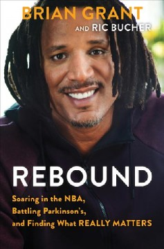 Rebound : Soaring in the NBA, Battling Parkinson's, and Finding What Really Matters
