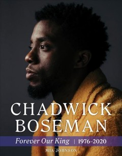 Chadwick Boseman : forever our king 1976-2020