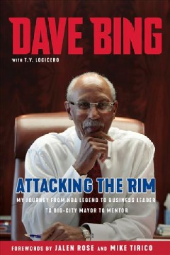 Dave Bing: attacking the rim : my journey from NBA legend to business leader to big-city mayor to mentor