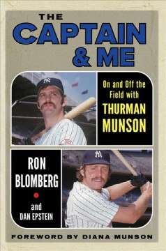 The Captain & Me : On and Off the Field With Thurman Munson