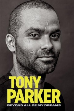 Beyond all of my dreams / Tony Parker with David Loriot.