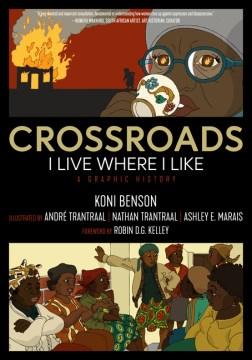 Crossroads : I Live Where I Like: a Graphic History