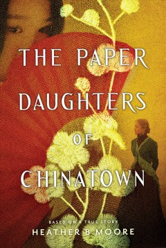 The paper daughters of Chinatown / Heather B. Moore.