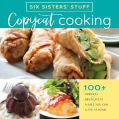 Copycat cooking : 100+ popular restaurant meals you can make at home Six Sisters' Stuff.