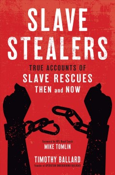 Slave stealers : true accounts of slave rescues then and now Timothy Ballard.