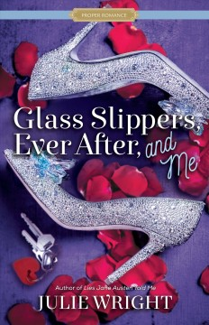 Glass slippers, ever after, and me Julie Wright.