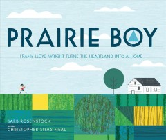 Prairie boy : Frank Lloyd Wright turns the heartland into a home