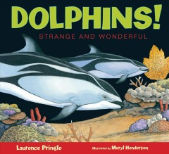 Dolphins! : strange and wonderful / Laurence Pringle ; illustrated by Meryl Henderson.