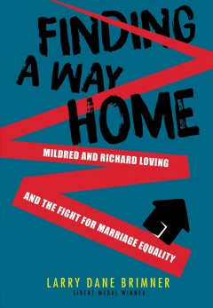 Finding a Way Home : Mildred and Richard Loving and the Fight for Marriage Equality
