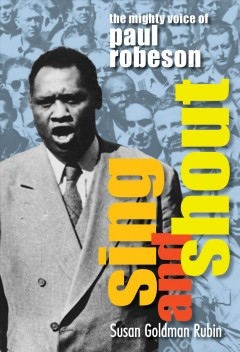 Sing and Shout : The Mighty Voice of Paul Robeson