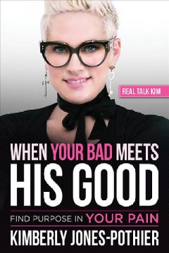 When your bad meets his good / Kimberly Jones-Pothier.