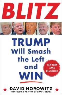 Blitz : Trump will smash the Left and win David Horowitz.