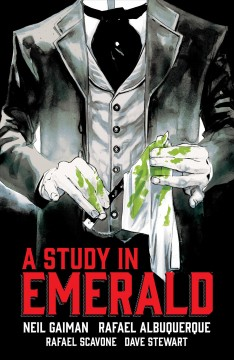 A study in emerald Neil Gaiman, story and words ; Rafael Albuquerque, art and adaptation script ; Rafael Scavone, adaptation script ; Dave Stewart, colors ; Todd Klein, letters.