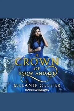 A crown of snow and ice : a retelling of the snow queen [electronic resource] / Melanie Cellier.