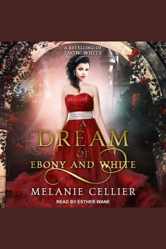 A dream of ebony and white : a retelling of Snow White [electronic resource] / Melanie Cellier.