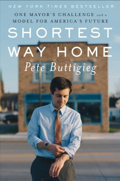 Shortest way home one mayor's challenge and a model for America's future / Pete Buttigieg.