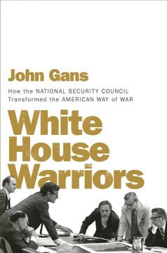 White House warriors : how the National Security Council transformed the American way of war
