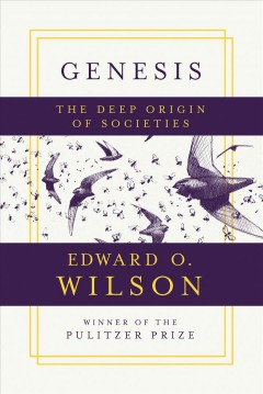 Genesis : the deep origin of societies / Edward O. Wilson ; illustrated by Debby Cotter Kaspari.
