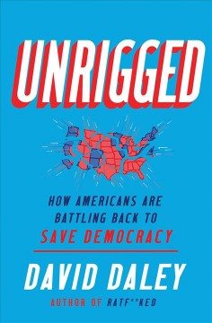 Unrigged : how Americans are battling back to save democracy