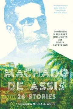 Machado De Assis : 26 Stories