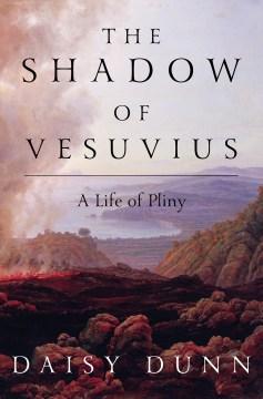 The shadow of Vesuvius : a life of Pliny