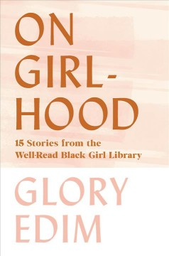 On Girlhood : 15 Stories from the Well-read Black Girl Library