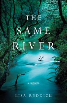 The same river : a novel / Lisa Reddick.