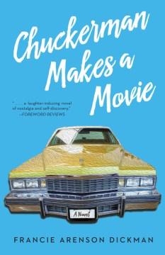 Chuckerman makes a movie : a novel / Francie Arenson Dickman.
