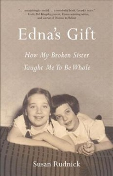 Edna's Gift : How My Broken Sister Taught Me to Be Whole