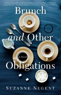 Brunch and Other Obligations : A Novel Suzanne Nugent.