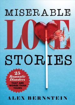 Miserable Love Stories : 25 Romantic Disasters That Are Worse Than Yours