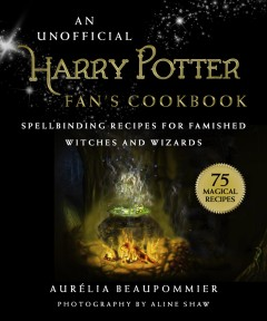 An unofficial harry potter fan's cookbook : spellbinding recipes for famished witches and wizards Aurelia Beaupommier.