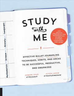 Study with me : effective bullet journaling techniques, habits, and hacks to be successful, productive, and organized - with special strategies for mathematics, science, history, languages, and more Jasmine Shao, Alyssa Jagan.