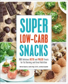 Super low-carb snacks : 100 delicious keto and paleo treats for fat burning and great nutrition Martina Slajerova, Landria Voigt, C.H.H.C., and Dana Carpender.