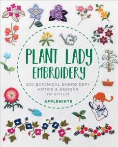 Plant Lady Embroidery : 300 Botanical Embroidery Motifs & Designs to Stitch