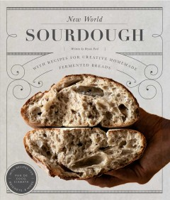 New world sourdough : artisan techniques for creative homemade fermented breads; with recipes for pan de coco, bagels, beignets and more Bryan Ford.