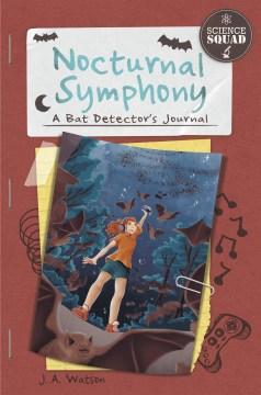 Nocturnal symphony : a bat detector's journal