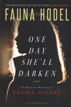 One day she'll darken : the mysterious beginnings of Fauna Hodel / Fauna Hodel ; with J.R. Briamonte.