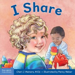 I share / Cheri J. Meiners, M.Ed. ; illustrated by Penny Weber.