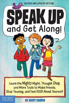 Speak Up and Get Along! : Learn the Mighty Might, Thought Chop, and More Tools to Make Friends, Stop Teasing, and Feel Good About Yourself