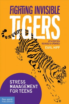 Fighting Invisible Tigers : Stress Management for Teens