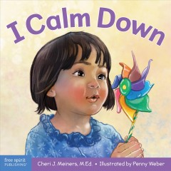 I Calm Down : A Book About Working Through Strong Emotions